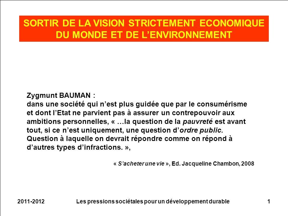 2011-20121 Zygmunt BAUMAN : dans une société qui nest plus guidée que par le consumérisme et dont lEtat ne parvient pas à assurer un contrepouvoir aux ambitions personnelles, « …la question de la pauvreté est avant tout, si ce nest uniquement, une question dordre public.