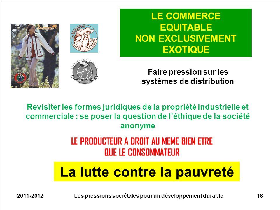 2011-2012Les pressions sociétales pour un développement durable18 LE COMMERCE EQUITABLE NON EXCLUSIVEMENT EXOTIQUE LE PRODUCTEUR A DROIT AU MEME BIEN