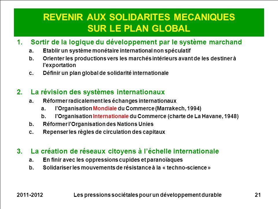 REVENIR AUX SOLIDARITES MECANIQUES SUR LE PLAN GLOBAL 1.Sortir de la logique du développement par le système marchand a.Etablir un système monétaire i