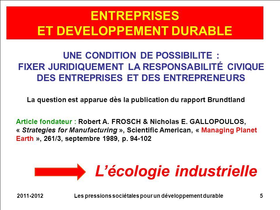 2011-2012Les pressions sociétales pour un développement durable5 ENTREPRISES ET DEVELOPPEMENT DURABLE UNE CONDITION DE POSSIBILITE : FIXER JURIDIQUEME