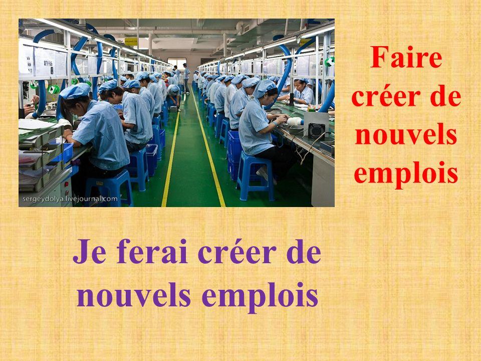 Faire créer de nouvels emplois Je ferai créer de nouvels emplois