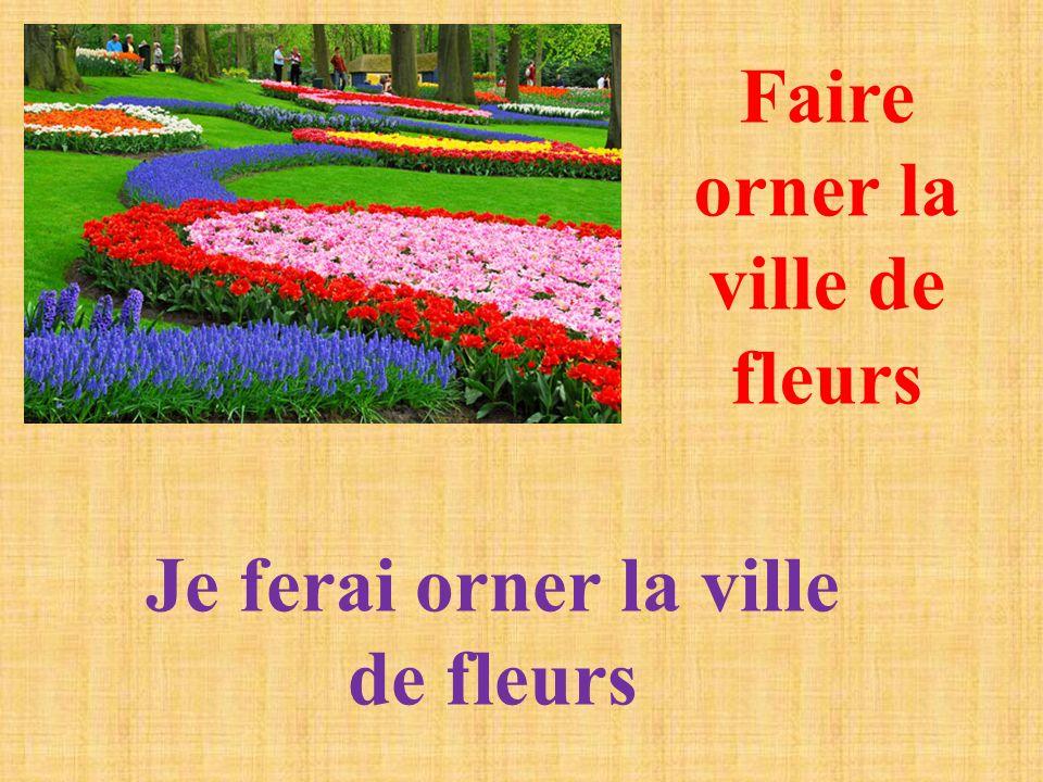 Faire orner la ville de fleurs Je ferai orner la ville de fleurs