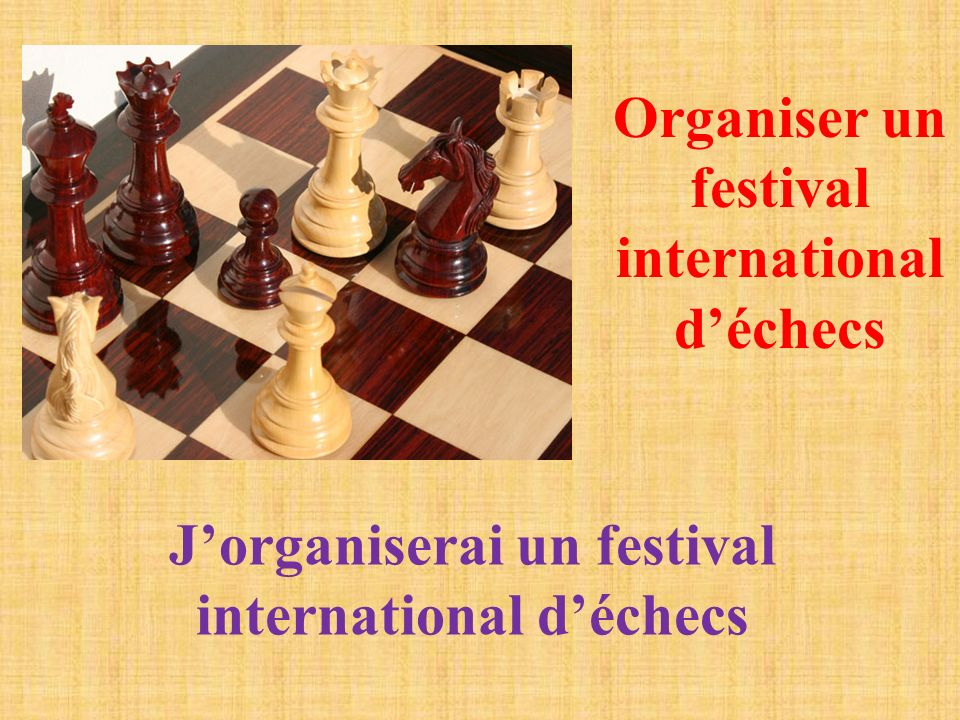 Organiser un festival international déchecs Jorganiserai un festival international déchecs