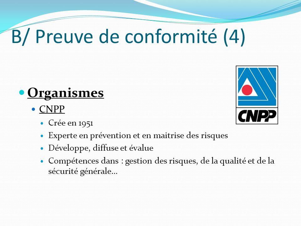 B/ Preuve de conformité (4) Organismes CNPP Crée en 1951 Experte en prévention et en maitrise des risques Développe, diffuse et évalue Compétences dan