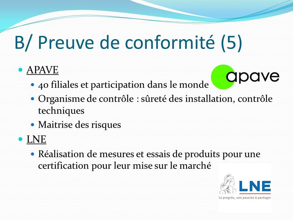 B/ Preuve de conformité (5) APAVE 40 filiales et participation dans le monde Organisme de contrôle : sûreté des installation, contrôle techniques Mait