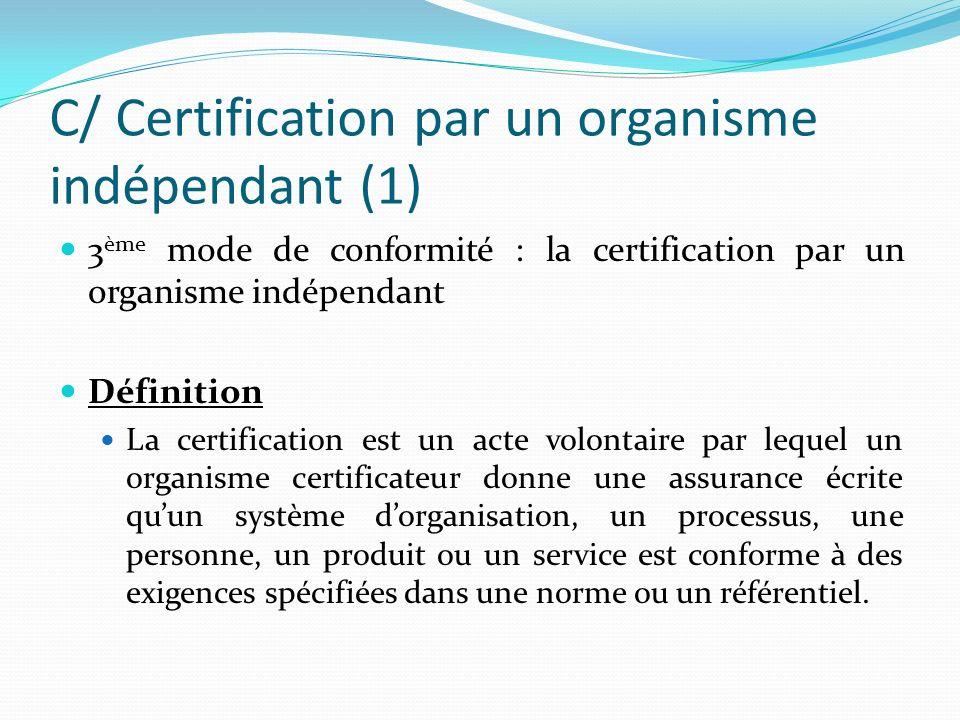 C/ Certification par un organisme indépendant (1) 3 ème mode de conformité : la certification par un organisme indépendant Définition La certification