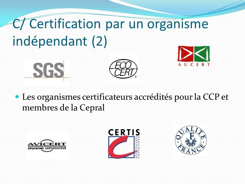 C/ Certification par un organisme indépendant (2) Les organismes certificateurs accrédités pour la CCP et membres de la Cepral