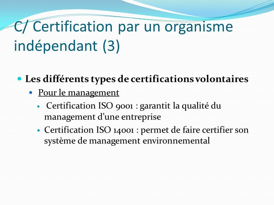 C/ Certification par un organisme indépendant (3) Les différents types de certifications volontaires Pour le management Certification ISO 9001 : garan