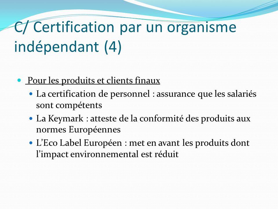 C/ Certification par un organisme indépendant (4) Pour les produits et clients finaux La certification de personnel : assurance que les salariés sont