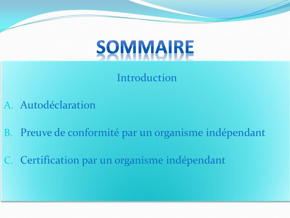 Introduction A. Autodéclaration B. Preuve de conformité par un organisme indépendant C. Certification par un organisme indépendant Introduction A. Aut
