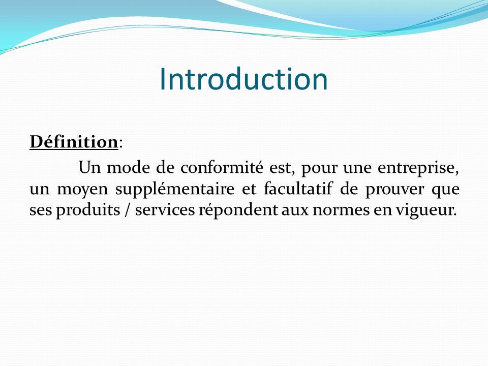 Introduction Définition: Un mode de conformité est, pour une entreprise, un moyen supplémentaire et facultatif de prouver que ses produits / services