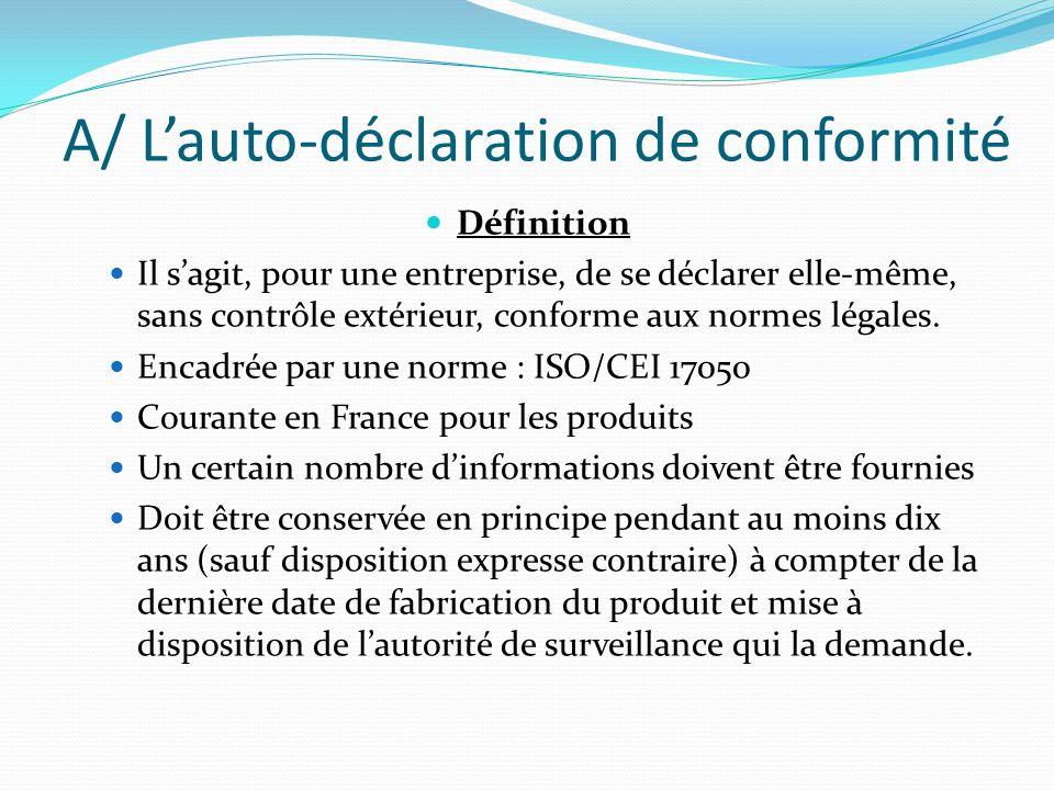 A/ Lauto-déclaration de conformité Définition Il sagit, pour une entreprise, de se déclarer elle-même, sans contrôle extérieur, conforme aux normes lé