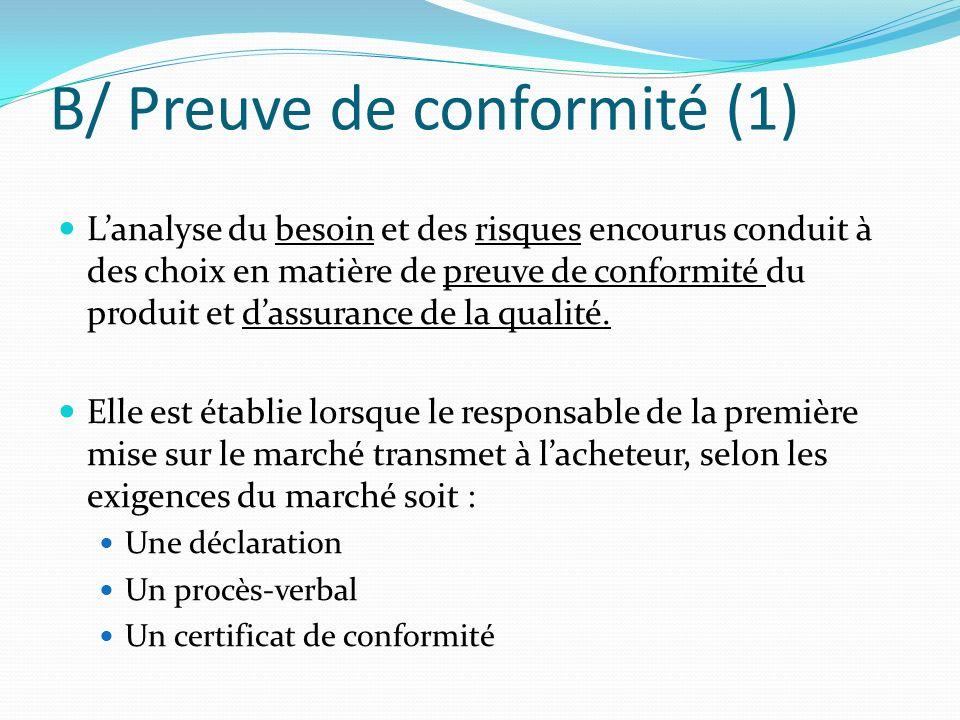 B/ Preuve de conformité (1) Lanalyse du besoin et des risques encourus conduit à des choix en matière de preuve de conformité du produit et dassurance