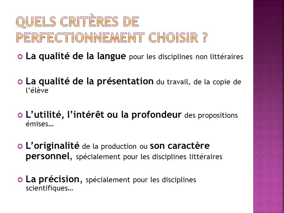 La qualité de la langue pour les disciplines non littéraires La qualité de la présentation du travail, de la copie de lélève Lutilité, lintérêt ou la