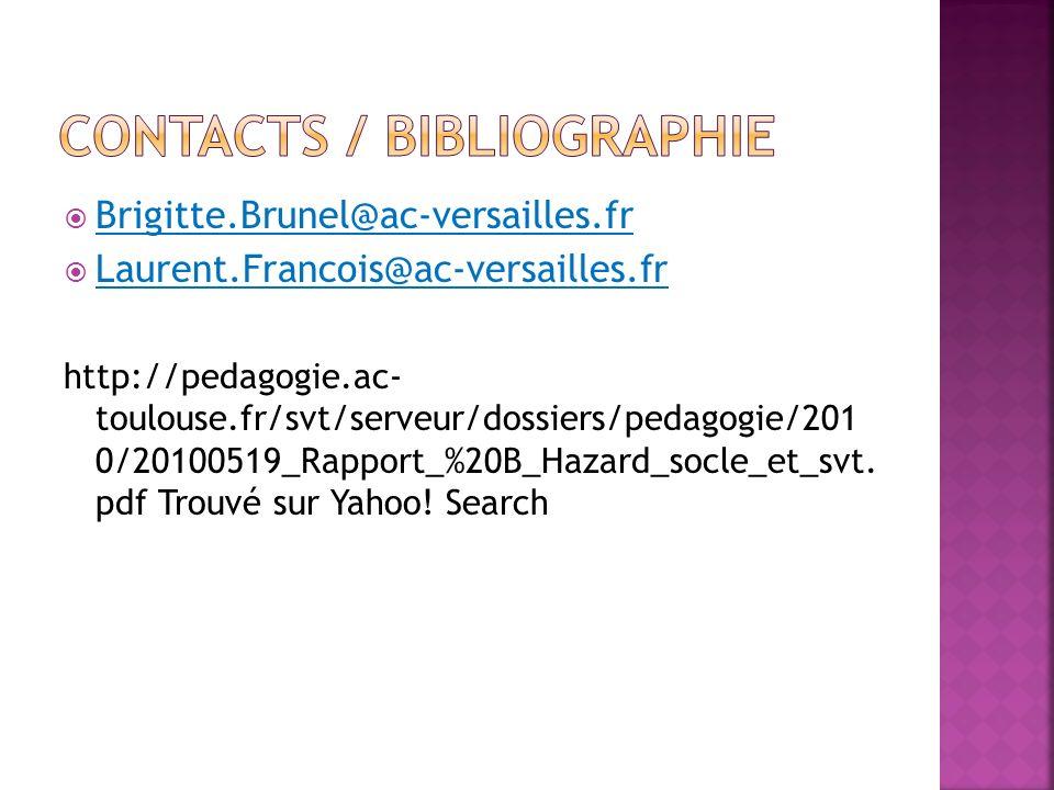 Brigitte.Brunel@ac-versailles.fr Laurent.Francois@ac-versailles.fr http://pedagogie.ac- toulouse.fr/svt/serveur/dossiers/pedagogie/201 0/20100519_Rapp