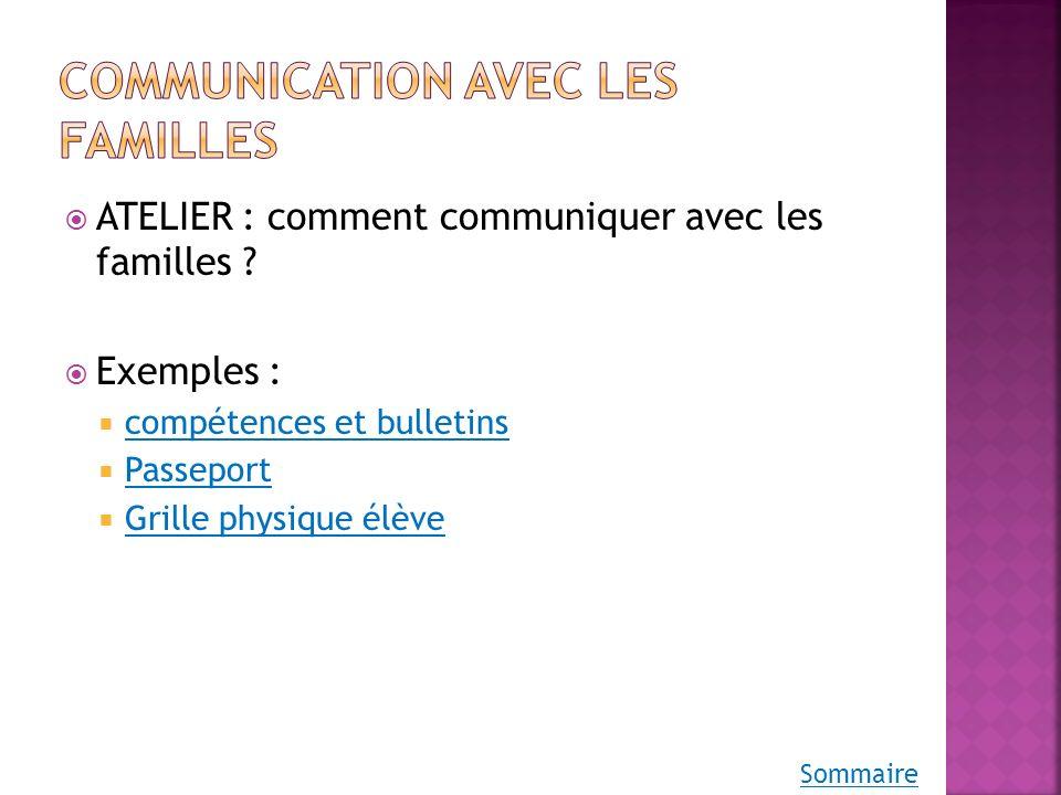 ATELIER : comment communiquer avec les familles ? Exemples : compétences et bulletins Passeport Grille physique élève Sommaire