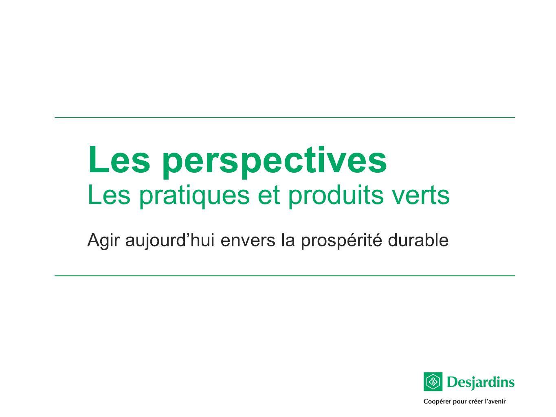 Les perspectives Les pratiques et produits verts Agir aujourdhui envers la prospérité durable