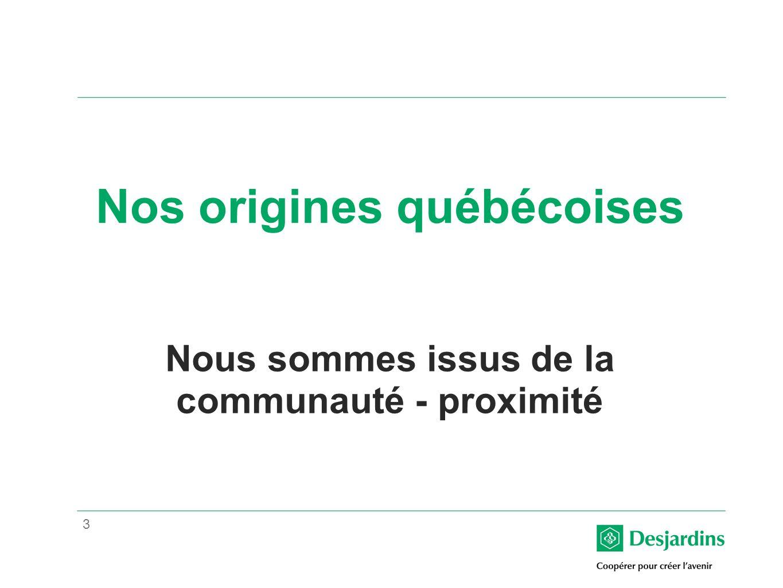 3 Nos origines québécoises Nous sommes issus de la communauté - proximité