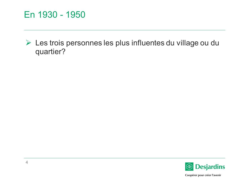 4 En 1930 - 1950 Les trois personnes les plus influentes du village ou du quartier