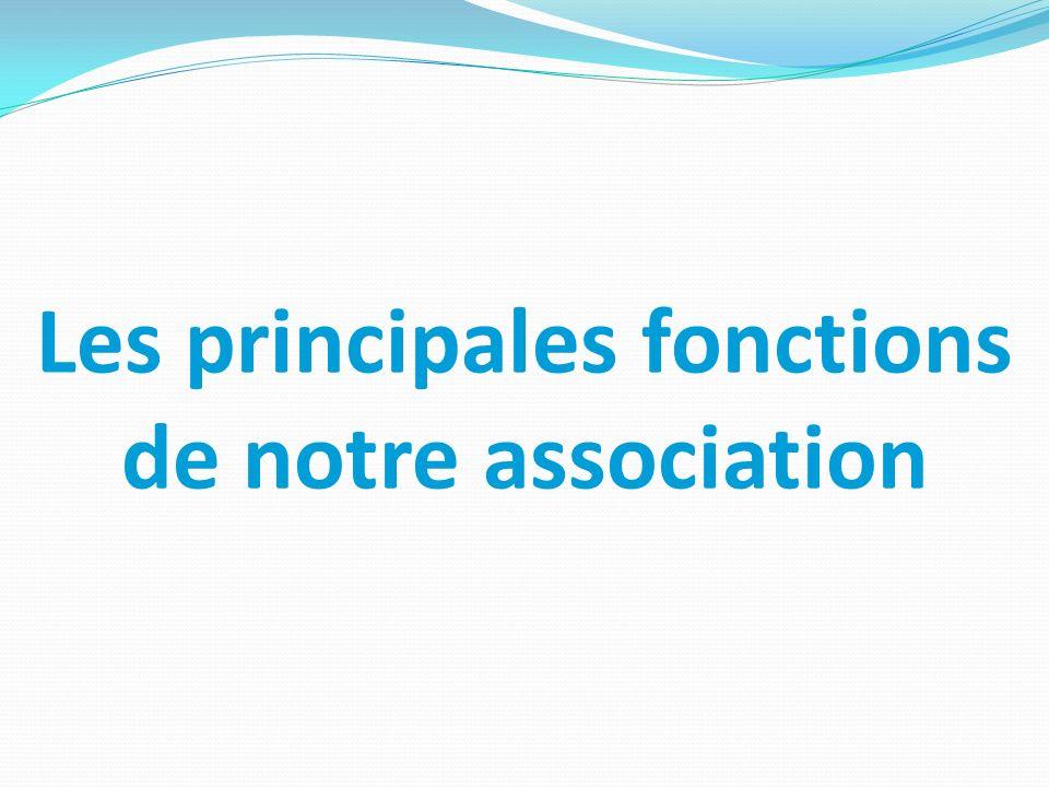 Les principales fonctions de notre association