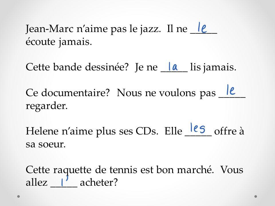 Jean-Marc naime pas le jazz. Il ne _____ écoute jamais.
