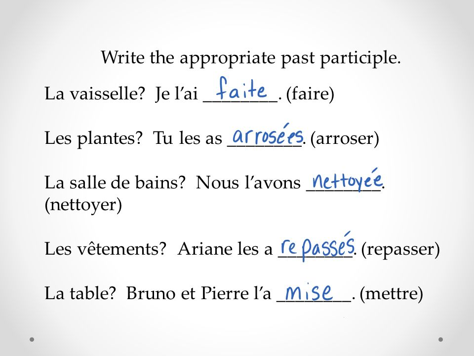 Write the appropriate past participle. La vaisselle.