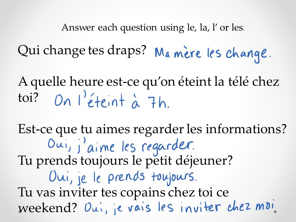 Answer each question using le, la, l or les. Qui change tes draps.