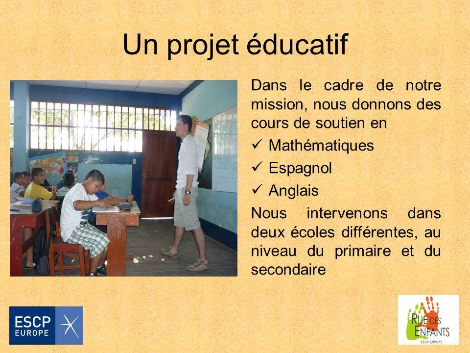 Un projet éducatif Dans le cadre de notre mission, nous donnons des cours de soutien en Mathématiques Espagnol Anglais Nous intervenons dans deux écoles différentes, au niveau du primaire et du secondaire