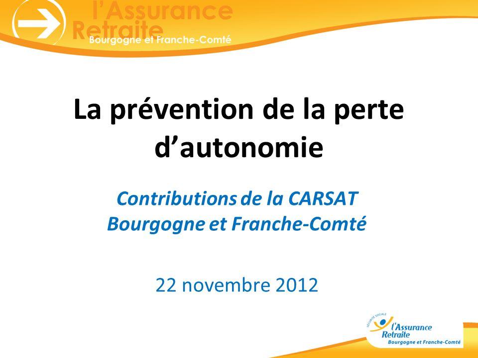 La prévention de la perte dautonomie Contributions de la CARSAT Bourgogne et Franche-Comté 22 novembre 2012