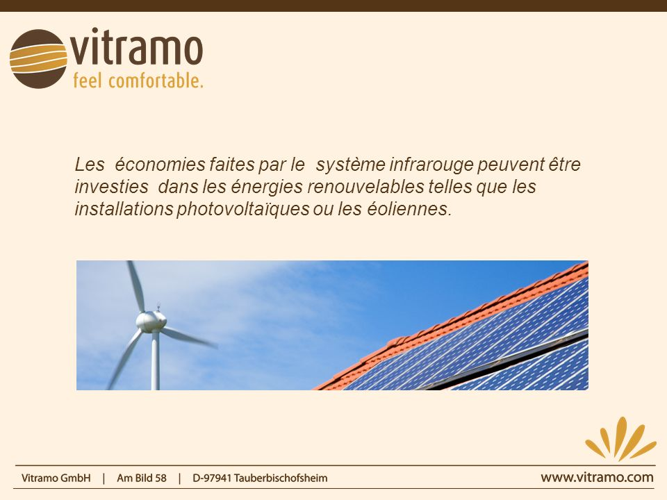Les économies faites par le système infrarouge peuvent être investies dans les énergies renouvelables telles que les installations photovoltaïques ou