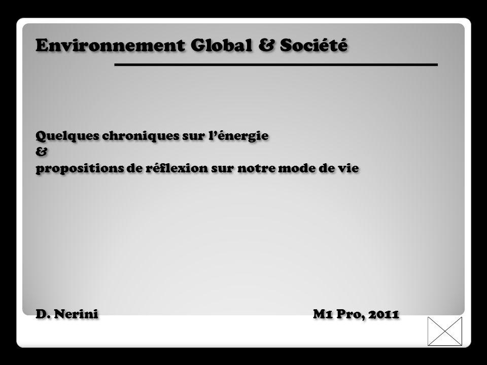 Environnement Global & Société Quelques chroniques sur lénergie & propositions de réflexion sur notre mode de vie D.