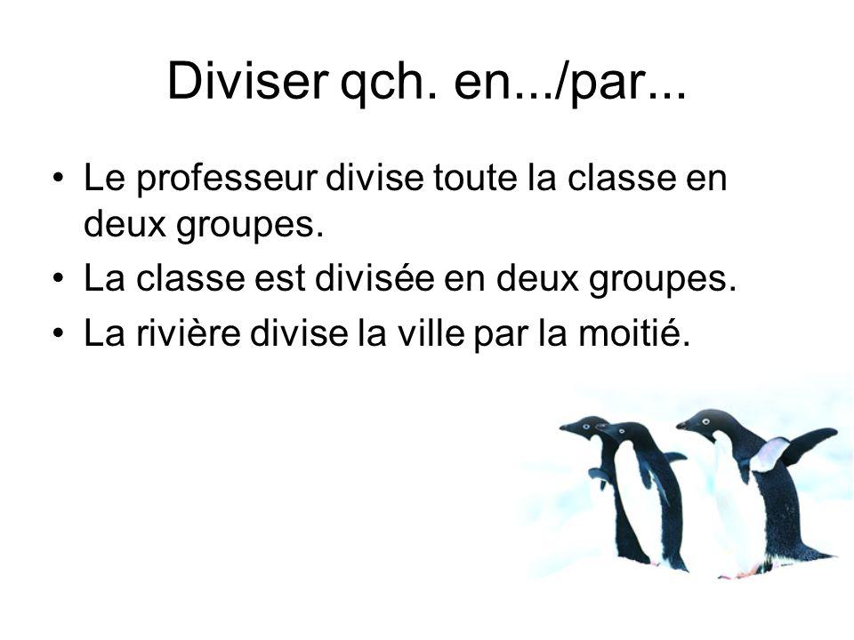 Le professeur divise toute la classe en deux groupes. La classe est divisée en deux groupes. La rivière divise la ville par la moitié. Diviser qch. en