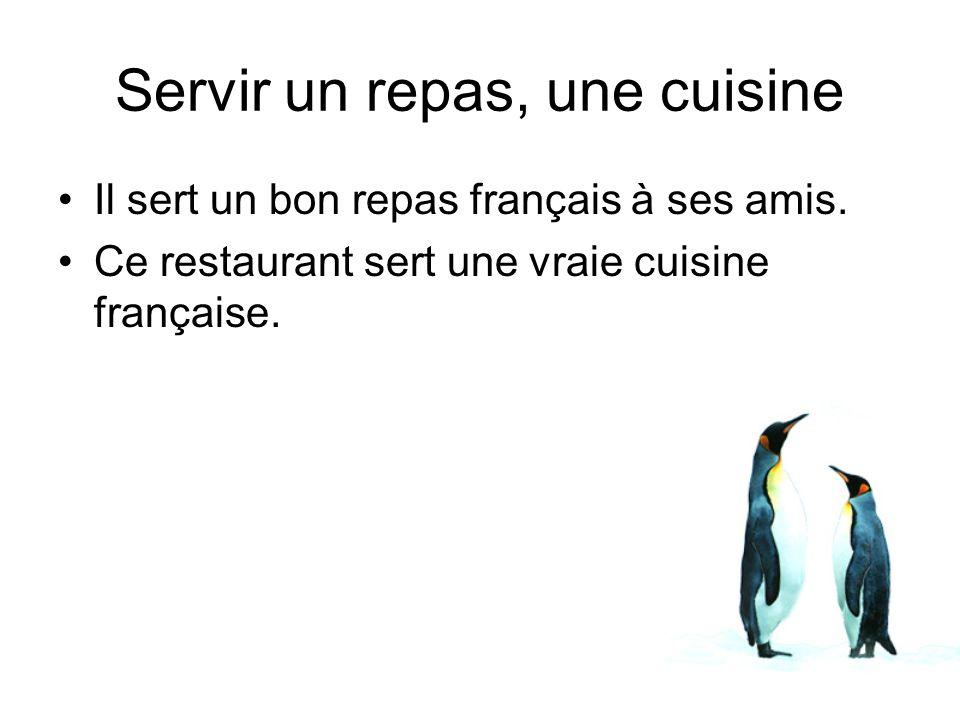 Il sert un bon repas français à ses amis. Ce restaurant sert une vraie cuisine française. Servir un repas, une cuisine