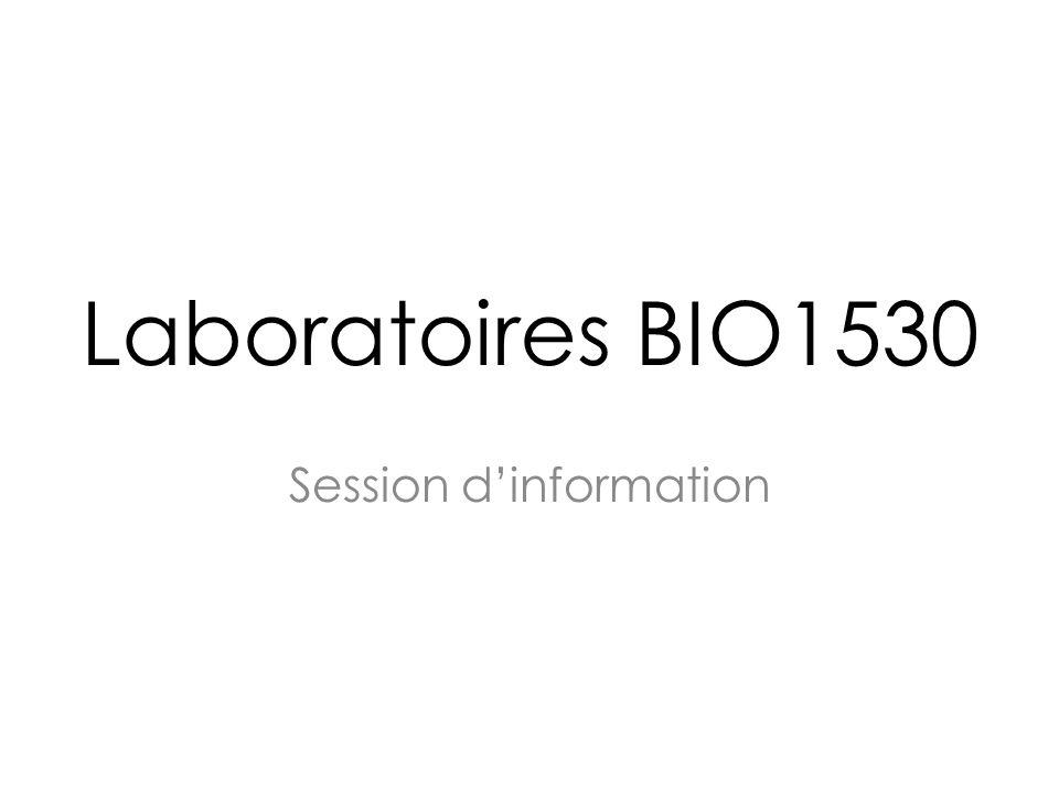 Laboratoires BIO1530 Objectifs des laboratoires: Se familiariser la méthode scientifique en utilisant une approche expérimentale.