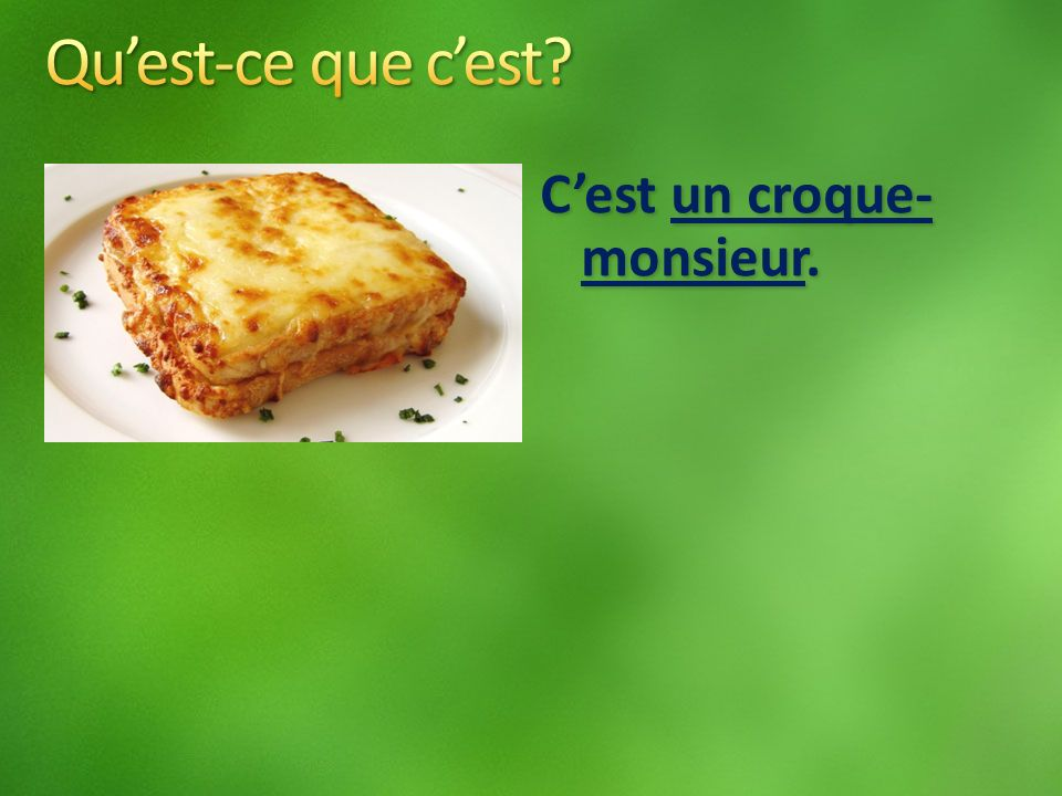 Cest un croque- monsieur.
