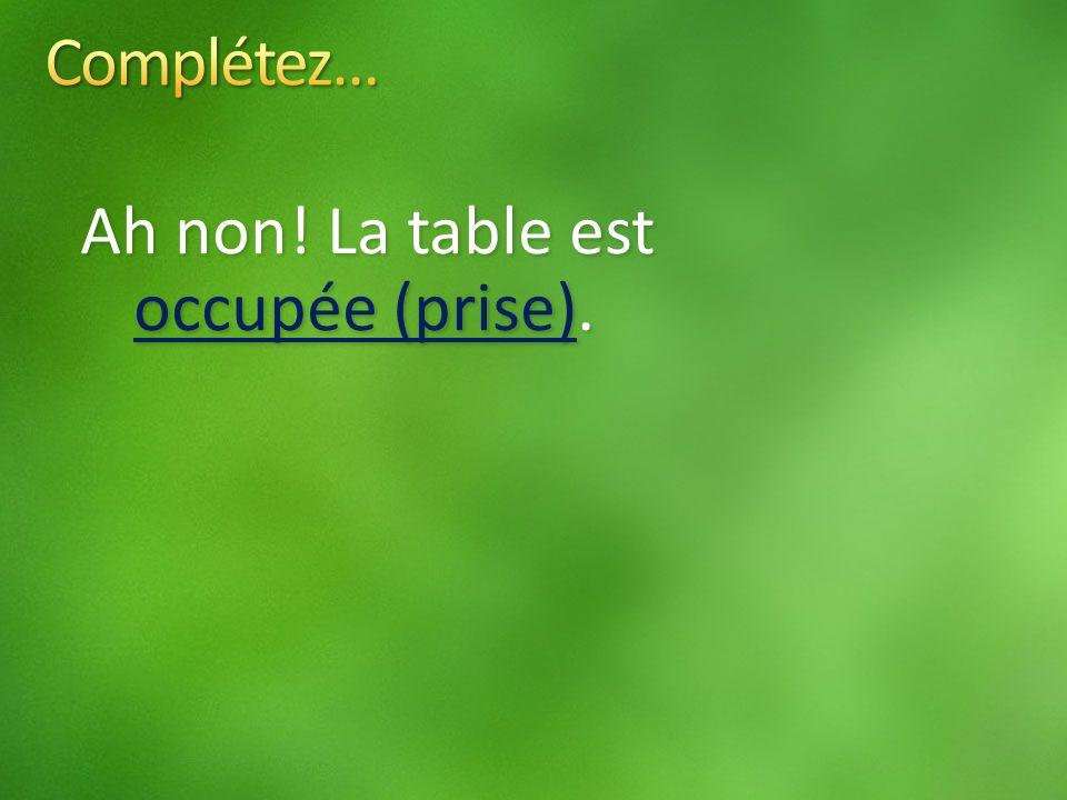 Ah non! La table est occupée (prise).
