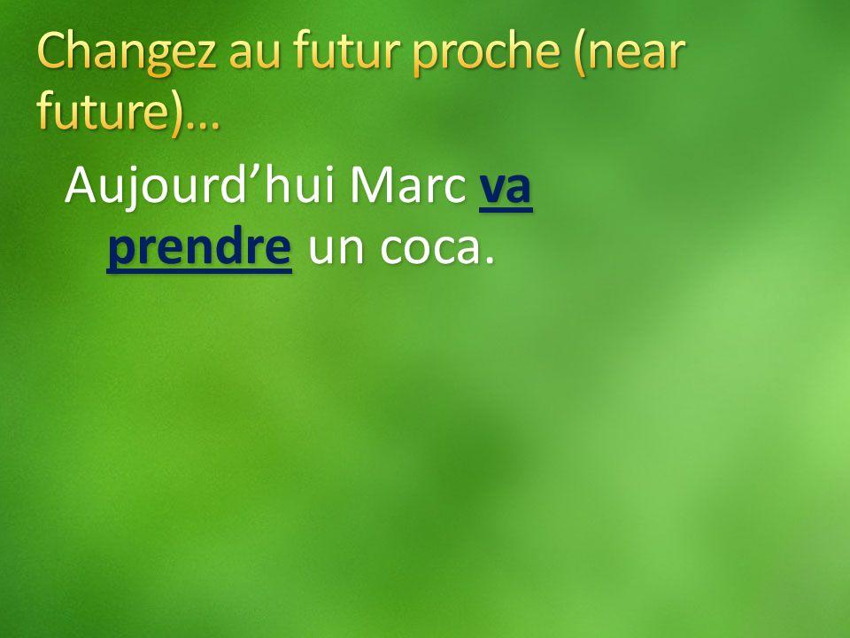 Aujourdhui Marc va prendre un coca.
