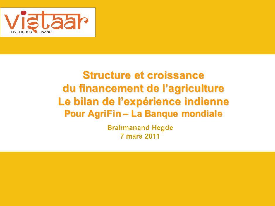 Brahmanand Hegde 7 mars 2011 Structure et croissance du financement de lagriculture Le bilan de lexpérience indienne Pour AgriFin – La Banque mondiale