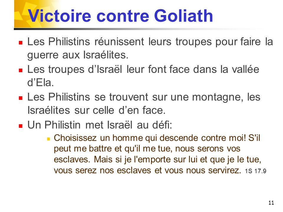 Victoire contre Goliath Les Philistins réunissent leurs troupes pour faire la guerre aux Israélites. Les troupes dIsraël leur font face dans la vallée