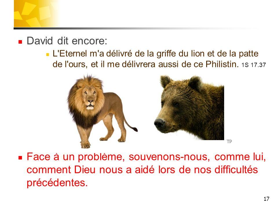 David dit encore: L Eternel m a délivré de la griffe du lion et de la patte de l ours, et il me délivrera aussi de ce Philistin.