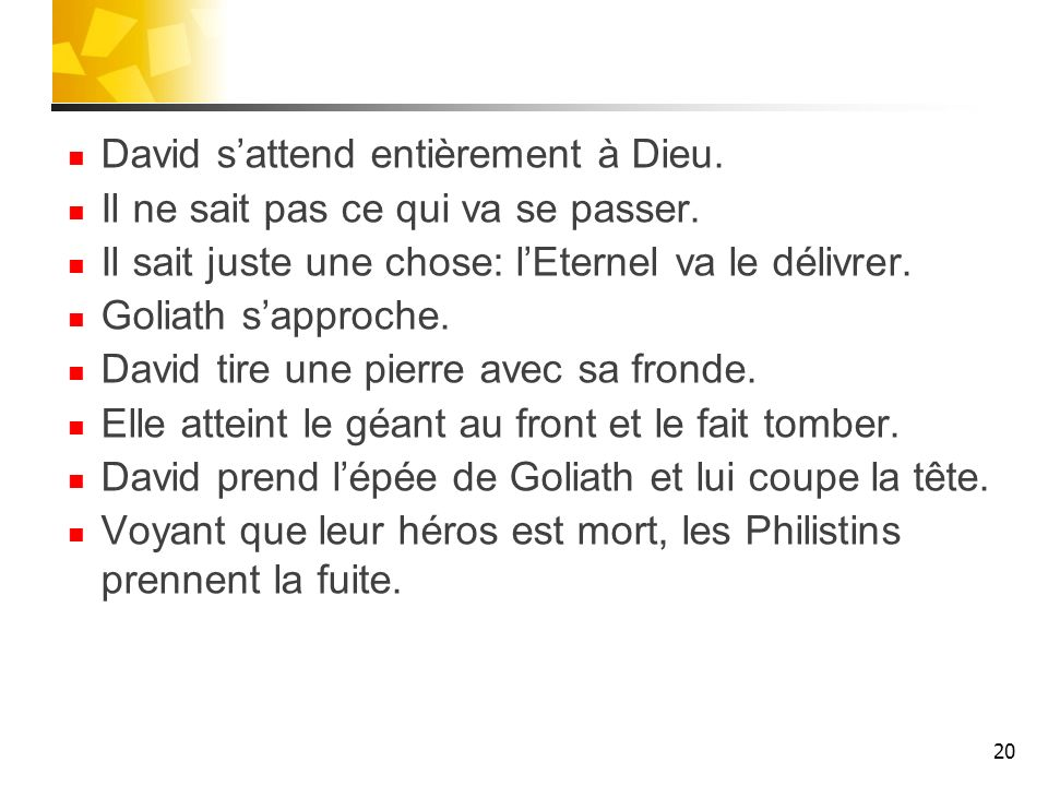 David sattend entièrement à Dieu. Il ne sait pas ce qui va se passer. Il sait juste une chose: lEternel va le délivrer. Goliath sapproche. David tire