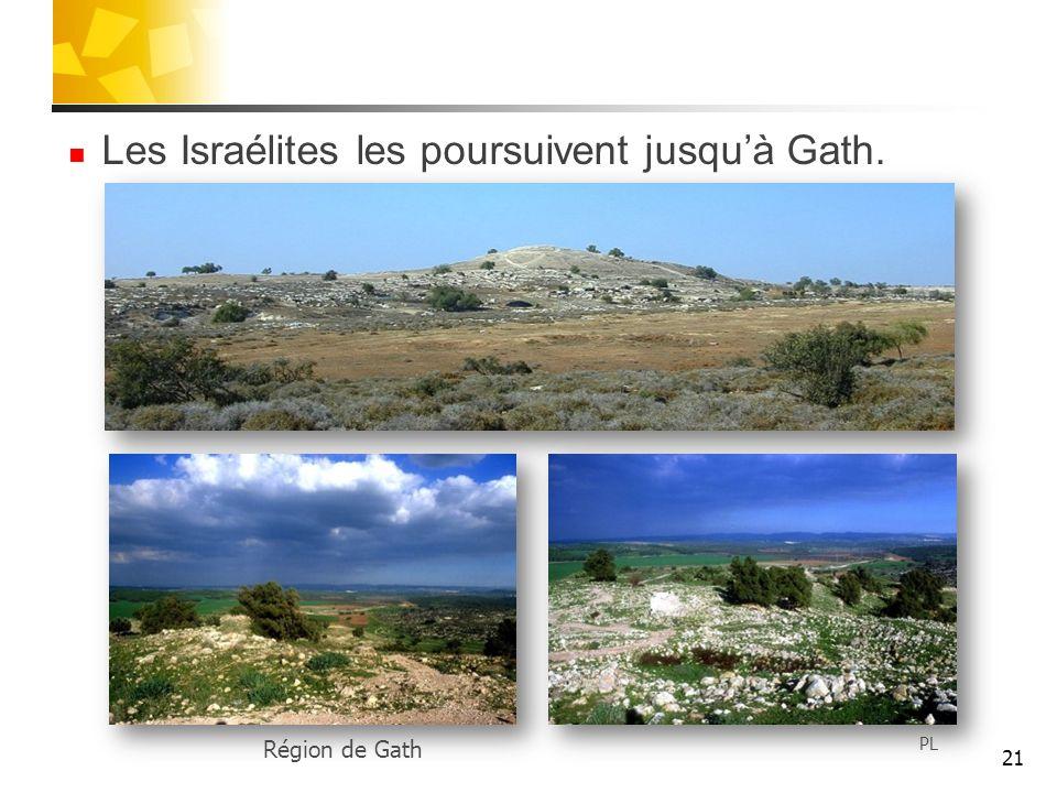 Les Israélites les poursuivent jusquà Gath. 21 PL Région de Gath