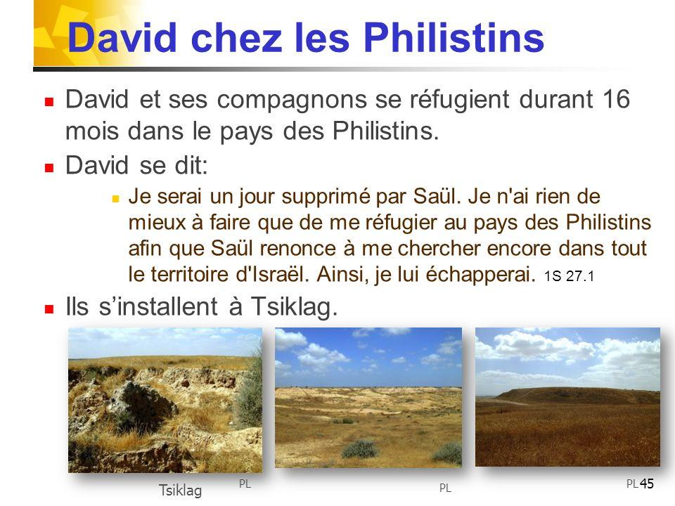 David chez les Philistins David et ses compagnons se réfugient durant 16 mois dans le pays des Philistins. David se dit: Je serai un jour supprimé par