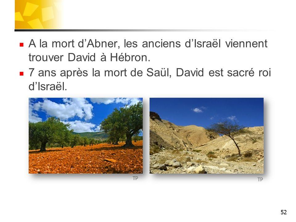 A la mort dAbner, les anciens dIsraël viennent trouver David à Hébron. 7 ans après la mort de Saül, David est sacré roi dIsraël. 52 TP