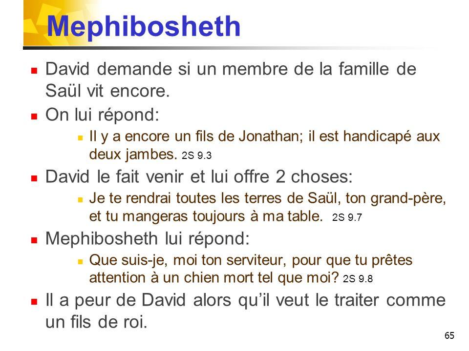 Mephibosheth David demande si un membre de la famille de Saül vit encore. On lui répond: Il y a encore un fils de Jonathan; il est handicapé aux deux