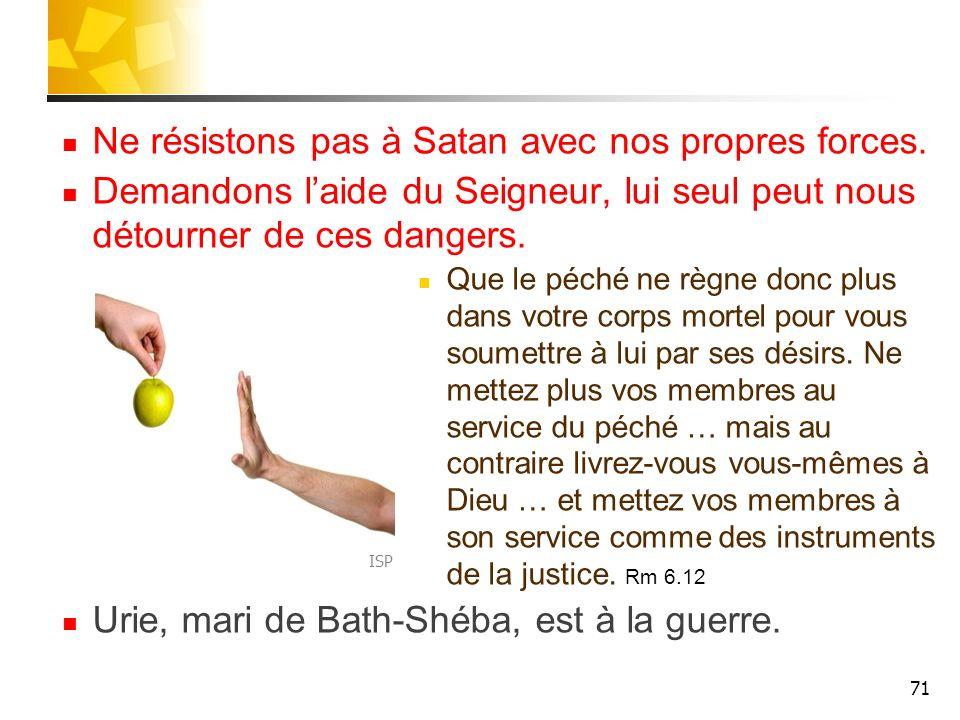 Ne résistons pas à Satan avec nos propres forces. Demandons laide du Seigneur, lui seul peut nous détourner de ces dangers. Que le péché ne règne donc