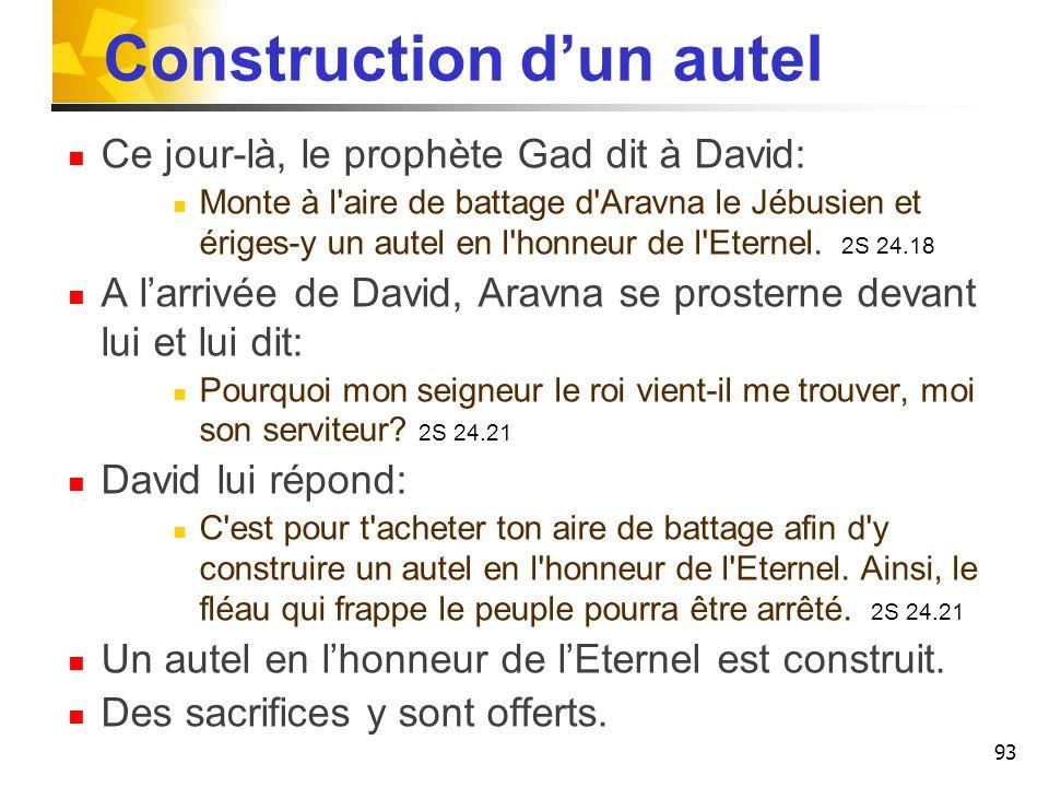 Construction dun autel Ce jour-là, le prophète Gad dit à David: Monte à l'aire de battage d'Aravna le Jébusien et ériges-y un autel en l'honneur de l'