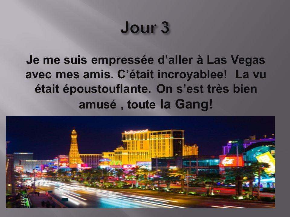 Je me suis empressée daller à Las Vegas avec mes amis.