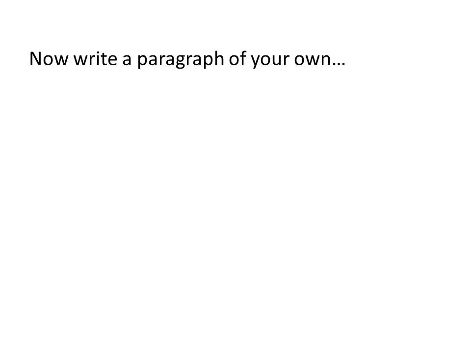 Now write a paragraph of your own…