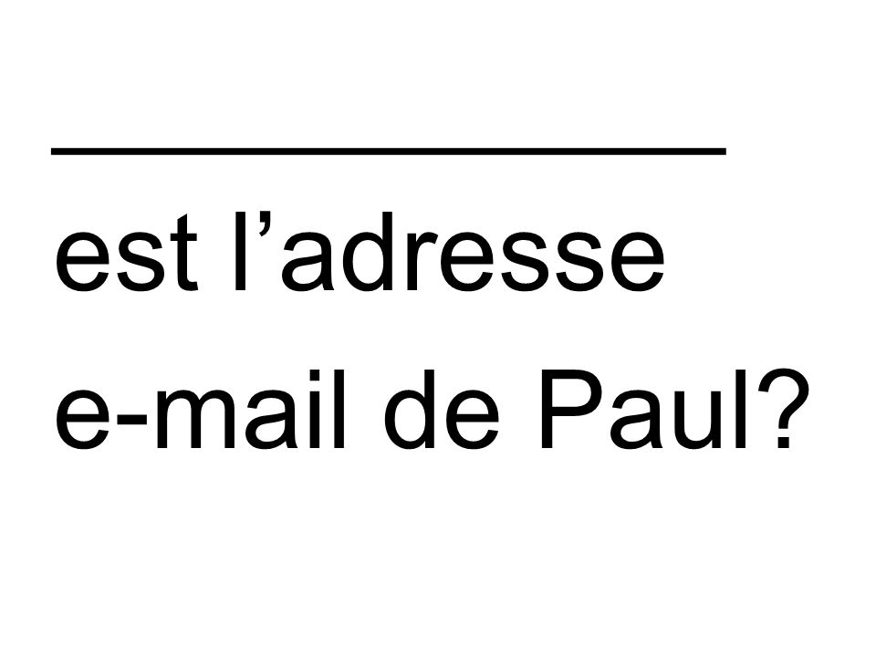 ___________ est ladresse e-mail de Paul?